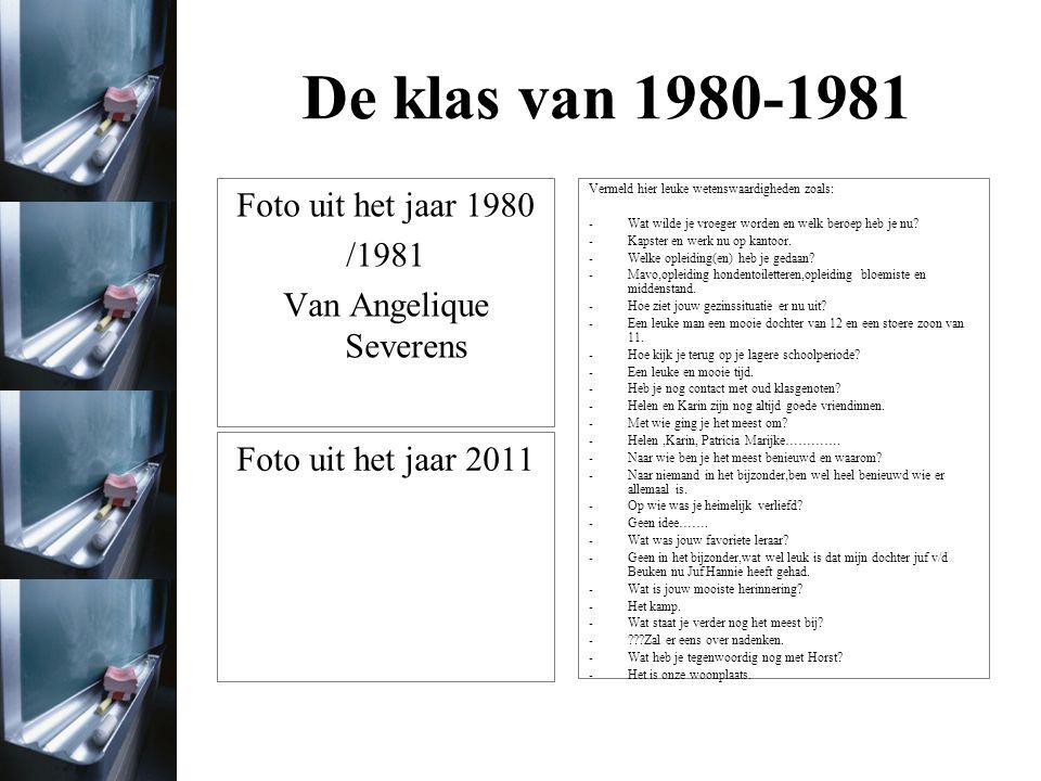 De klas van 1980-1981 Foto uit het jaar 2011 Vermeld hier leuke wetenswaardigheden zoals: -Wat wilde je vroeger worden en welk beroep heb je nu.
