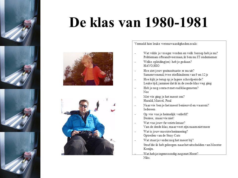 De klas van 1980-1981 Foto uit het jaar 1980/1981 Foto uit het jaar 2011 Ik had vroeger nog geen idee wat ik wilde worden.