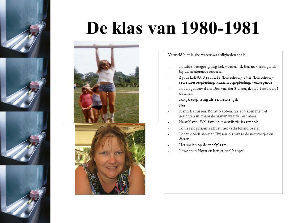 De klas van 1980-1981 Theo Roelofs Er zal wel iemand nog een klasse foto hebben.