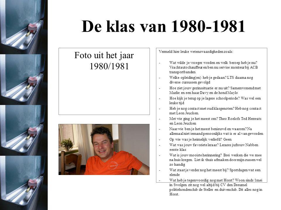 De klas van 1980-1981 Ik kon helaas geen foto vinden!.