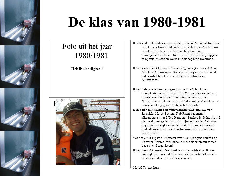 De klas van 1980-1981 Foto uit het jaar 1980/1981 Heb ik niet digitaal! Foto uit het jaar 2011 Ik wilde altijd brandweerman worden, of ober. Maar heb