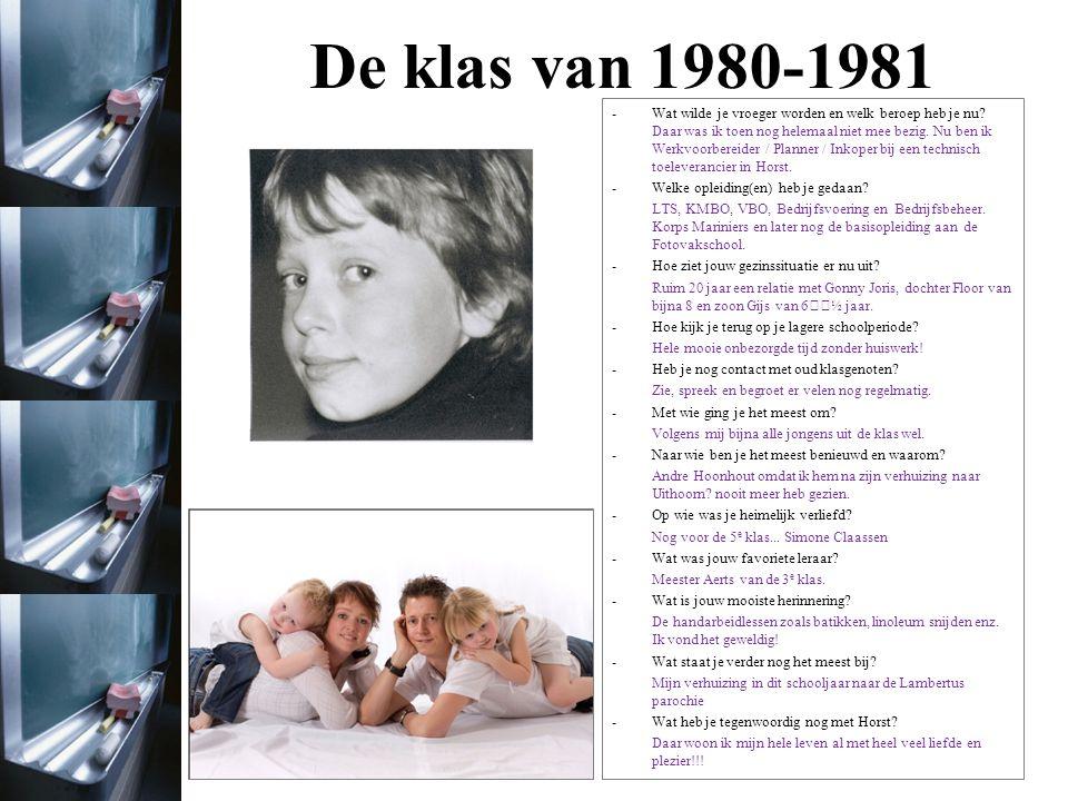 De klas van 1980-1981 Foto uit het jaar 1980/1981 Niet beschikbaar Foto uit het jaar 2011 -Wat wilde je vroeger worden en welk beroep heb je nu.