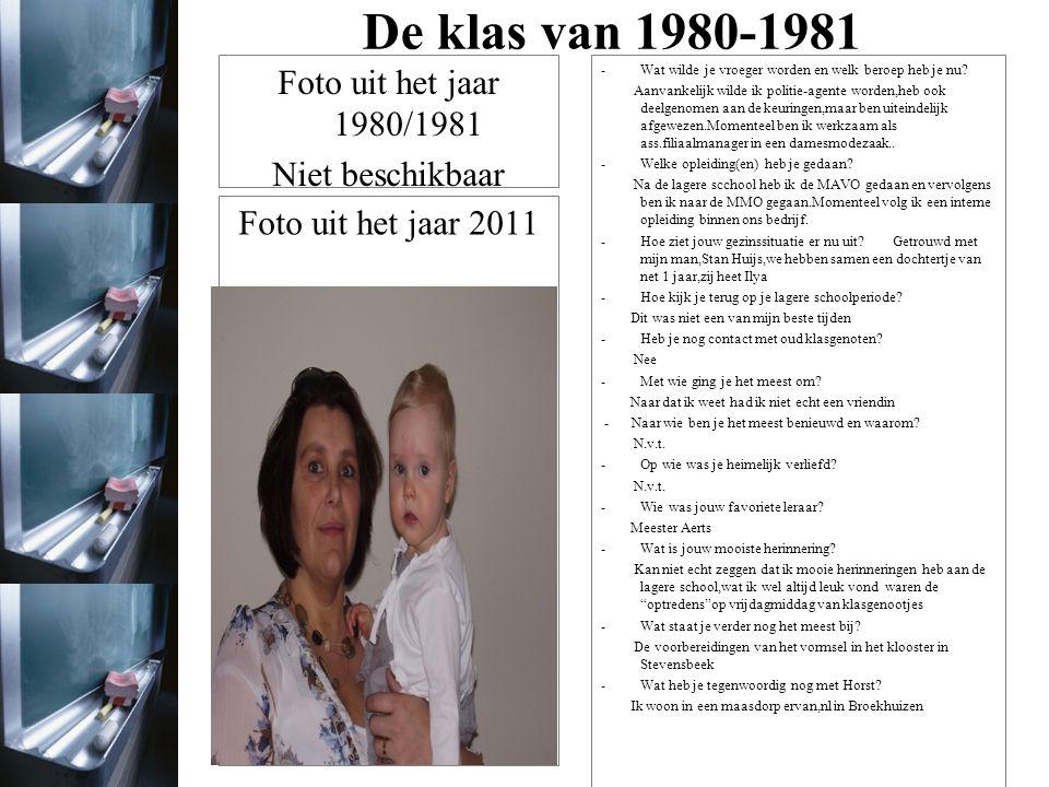 De klas van 1980-1981 Foto uit het jaar 1980/1981 Foto uit het jaar 2011 Vermeld hier leuke wetenswaardigheden zoals: -Wat wilde je vroeger worden en welk beroep heb je nu.