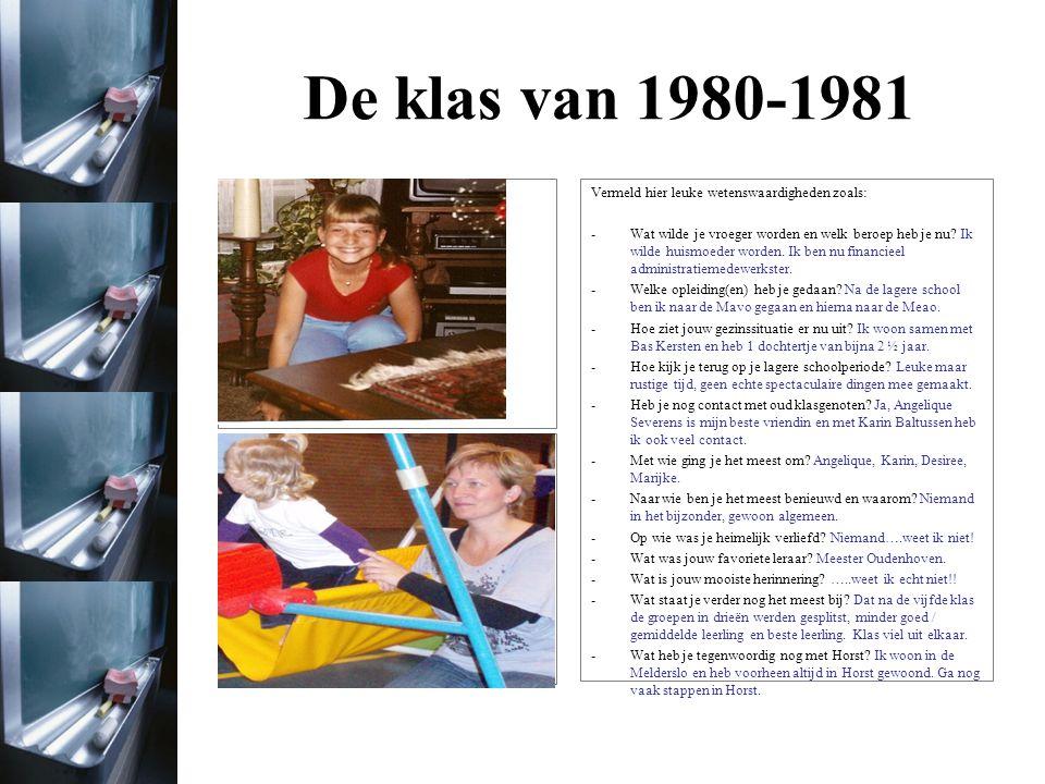 De klas van 1980-1981 Foto uit het jaar 1980/1981 Foto uit het jaar 2011 Vermeld hier leuke wetenswaardigheden zoals: -Wat wilde je vroeger worden en