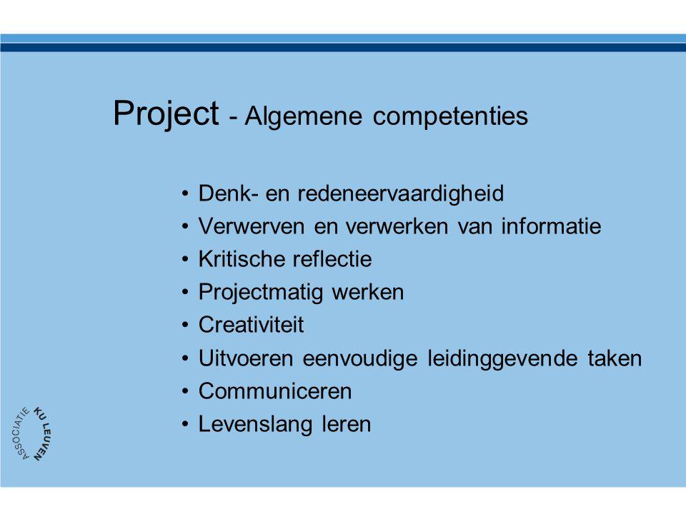 Project - Algemene competenties Denk- en redeneervaardigheid Verwerven en verwerken van informatie Kritische reflectie Projectmatig werken Creativitei