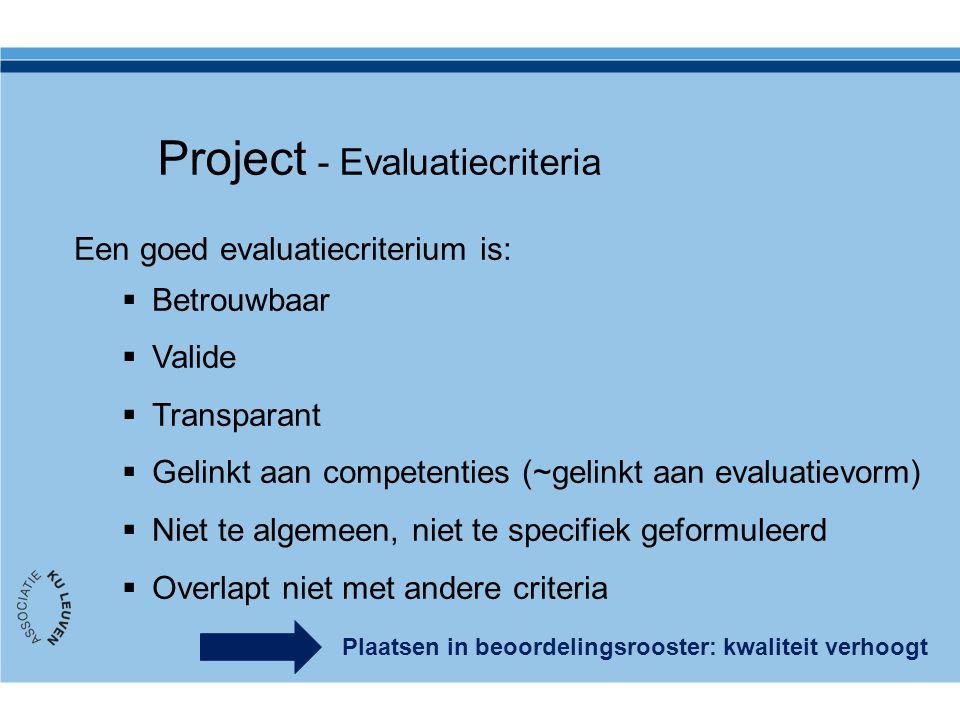 Een goed evaluatiecriterium is:  Betrouwbaar  Valide  Transparant  Gelinkt aan competenties (~gelinkt aan evaluatievorm)  Niet te algemeen, niet