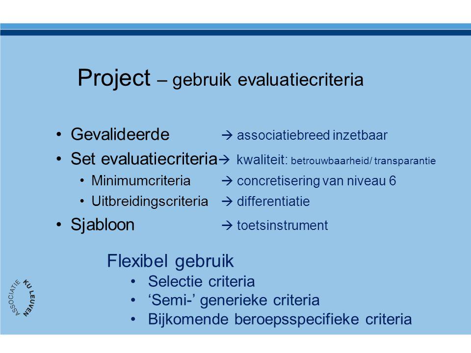 Project – gebruik evaluatiecriteria Gevalideerde  associatiebreed inzetbaar Set evaluatiecriteria  kwaliteit: betrouwbaarheid/ transparantie Minimum