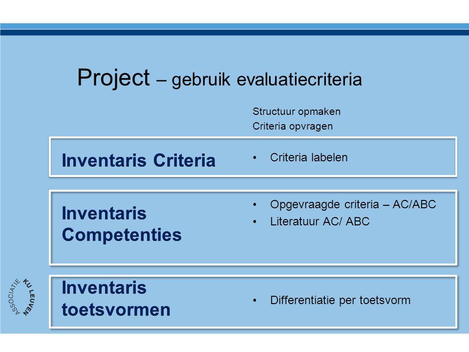 Structuur opmaken Criteria opvragen Criteria labelen Opgevraagde criteria – AC/ABC Literatuur AC/ ABC Differentiatie per toetsvorm Project – gebruik e