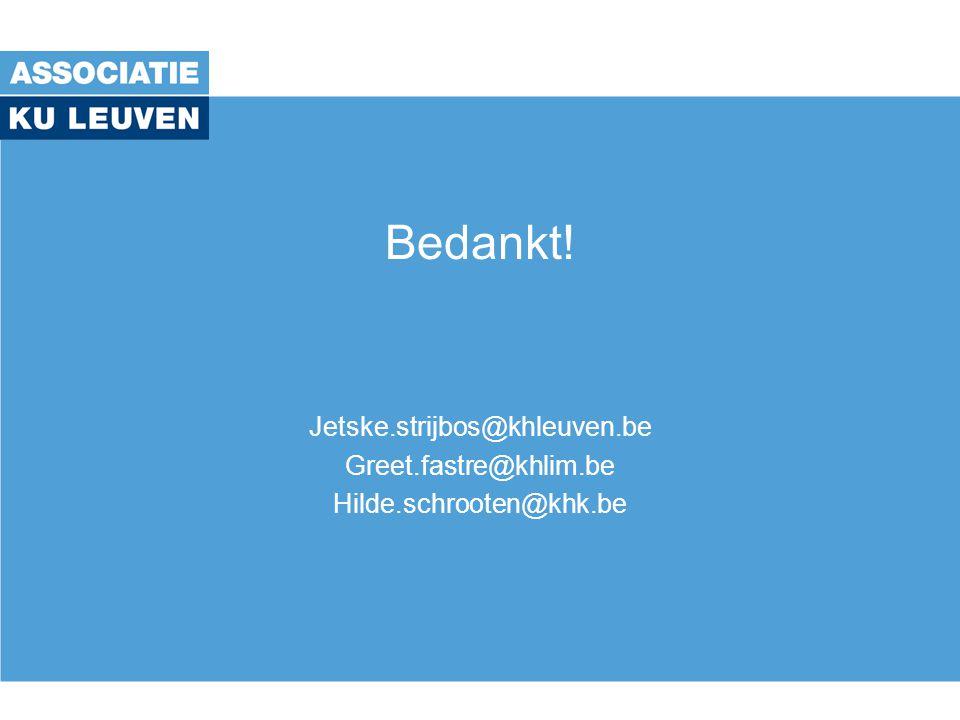 Bedankt! Jetske.strijbos@khleuven.be Greet.fastre@khlim.be Hilde.schrooten@khk.be