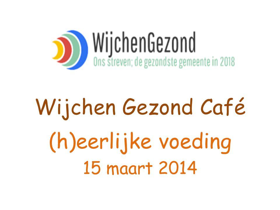 Wijchen Gezond Café (h)eerlijke voeding 15 maart 2014