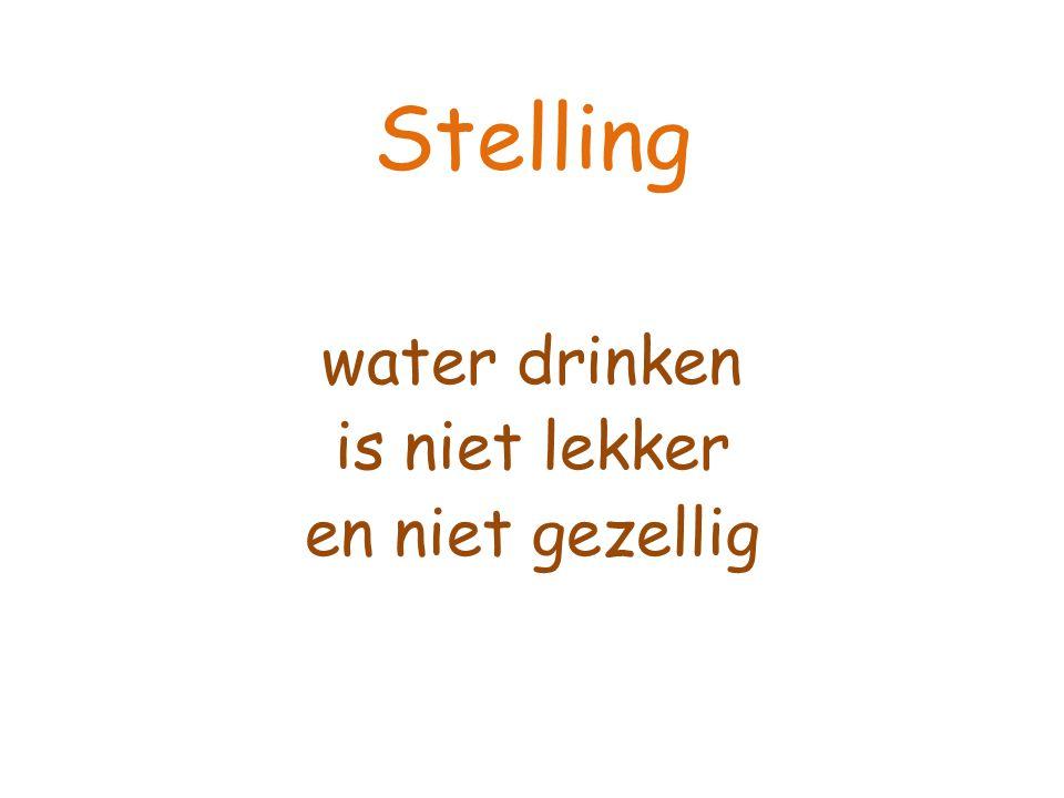 Stelling water drinken is niet lekker en niet gezellig