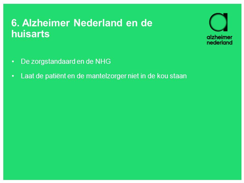 6. Alzheimer Nederland en de huisarts De zorgstandaard en de NHG Laat de patiënt en de mantelzorger niet in de kou staan