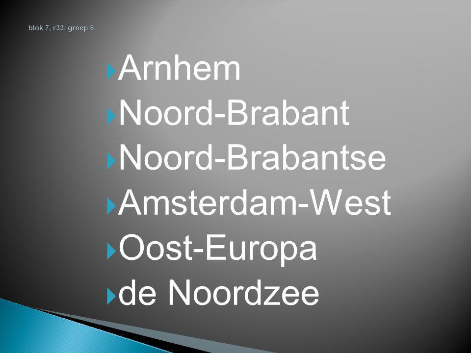  Arnhem  Noord-Brabant  Noord-Brabantse  Amsterdam-West  Oost-Europa  de Noordzee