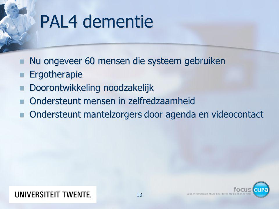 PAL4 dementie Nu ongeveer 60 mensen die systeem gebruiken Nu ongeveer 60 mensen die systeem gebruiken Ergotherapie Ergotherapie Doorontwikkeling noodz