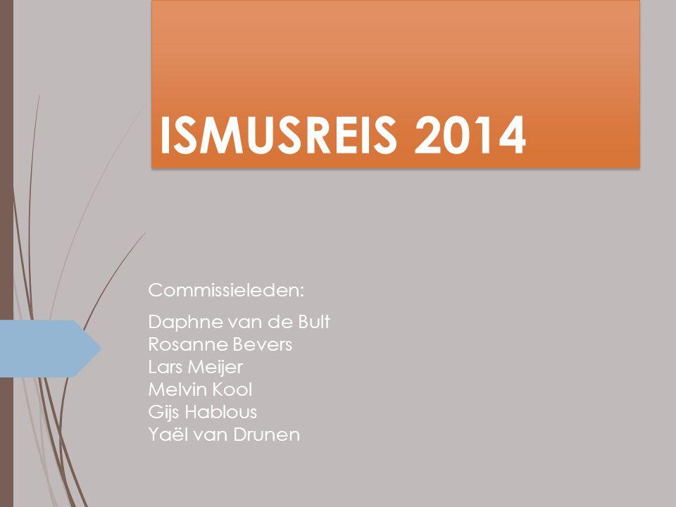 ISMUSREIS 2014 Commissieleden: Daphne van de Bult Rosanne Bevers Lars Meijer Melvin Kool Gijs Hablous Yaël van Drunen