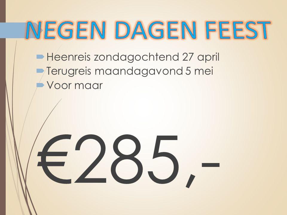  Heenreis zondagochtend 27 april  Terugreis maandagavond 5 mei  Voor maar €285,-