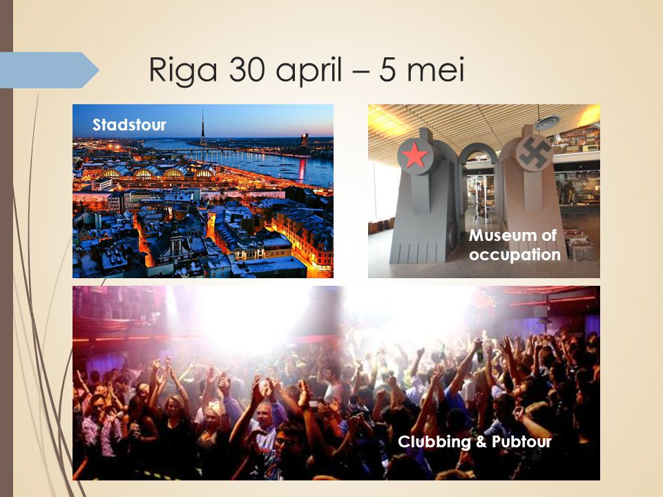 Riga 30 april – 5 mei Clubbing & Pubtour Museum of occupation Stadstour