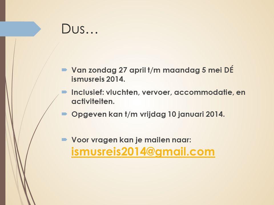 Dus…  Van zondag 27 april t/m maandag 5 mei DÉ ismusreis 2014.  Inclusief: vluchten, vervoer, accommodatie, en activiteiten.  Opgeven kan t/m vrijd