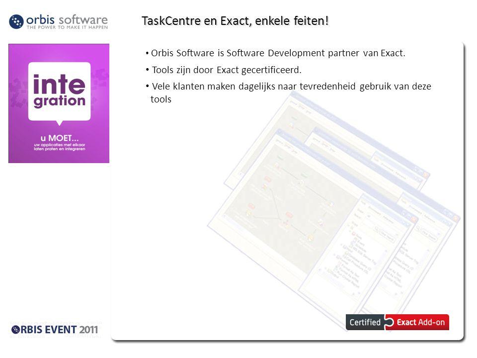 TaskCentre en Exact, enkele feiten! Orbis Software is Software Development partner van Exact. Tools zijn door Exact gecertificeerd. Vele klanten maken