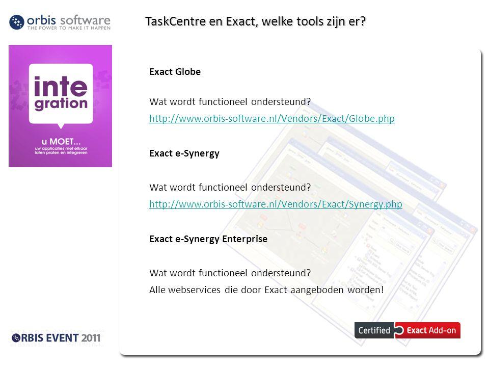 TaskCentre en Exact, welke tools zijn er? Exact Globe Wat wordt functioneel ondersteund? http://www.orbis-software.nl/Vendors/Exact/Globe.php Exact e-