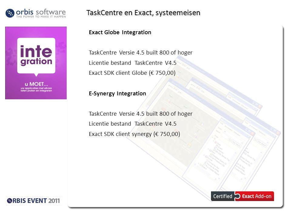 TaskCentre en Exact, systeemeisen Exact Globe Integration TaskCentre Versie 4.5 built 800 of hoger Licentie bestand TaskCentre V4.5 Exact SDK client G