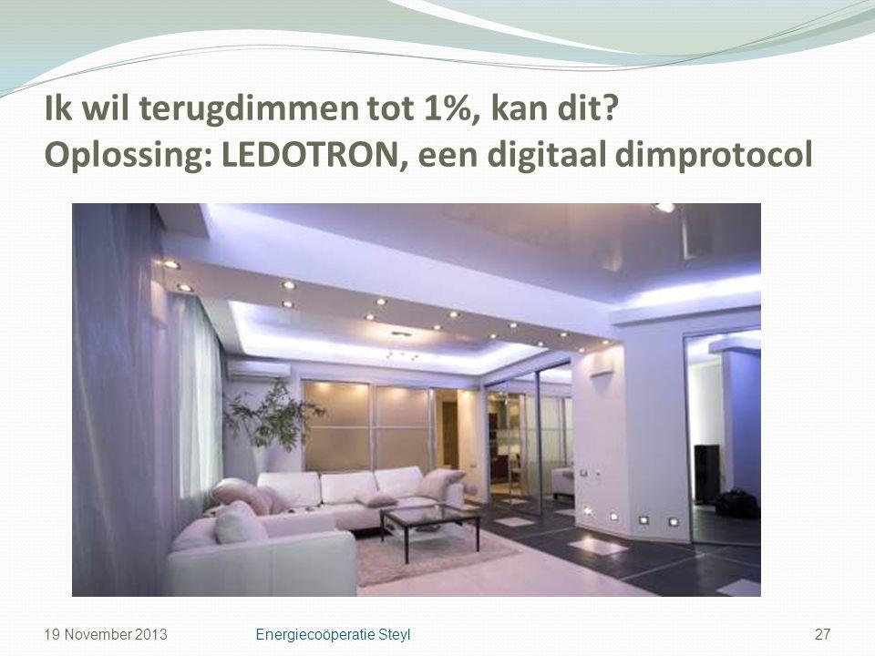 Ik wil terugdimmen tot 1%, kan dit? Oplossing: LEDOTRON, een digitaal dimprotocol 27Energiecoöperatie Steyl19 November 2013