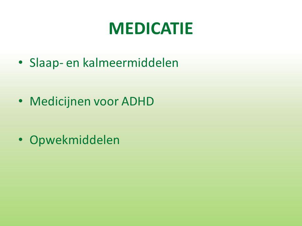 MEDICATIE Slaap- en kalmeermiddelen Medicijnen voor ADHD Opwekmiddelen
