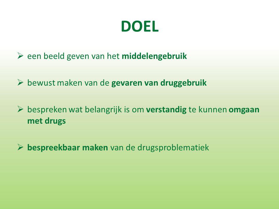DOEL  een beeld geven van het middelengebruik  bewust maken van de gevaren van druggebruik  bespreken wat belangrijk is om verstandig te kunnen omgaan met drugs  bespreekbaar maken van de drugsproblematiek