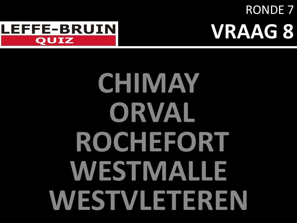 RONDE 7 VRAAG 8 CHIMAY ORVAL ROCHEFORT WESTMALLE WESTVLETEREN