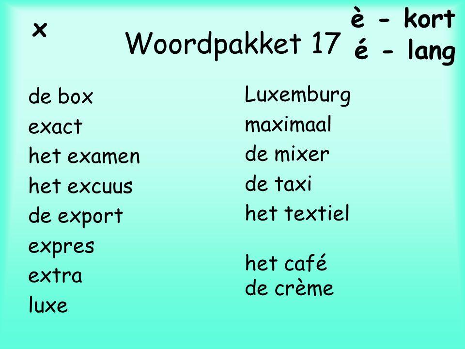 Woordpakket 17 de box exact het examen het excuus de export expres extra luxe Luxemburg maximaal de mixer de taxi het textiel het café de crème é - lang è - kort x
