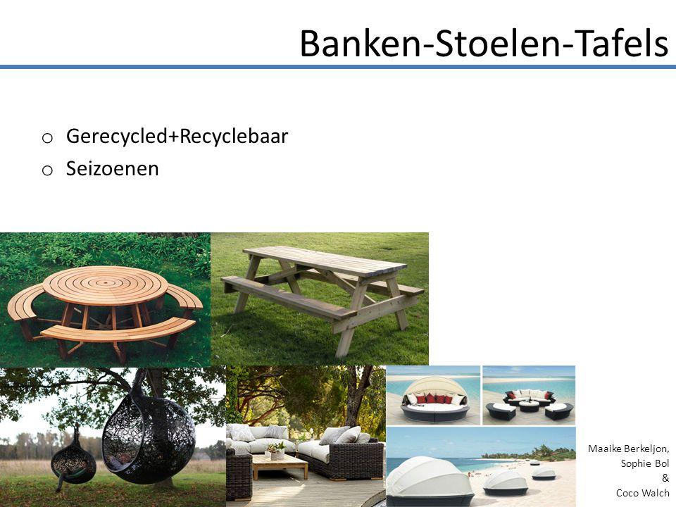 o Gerecycled+Recyclebaar o Seizoenen Banken-Stoelen-Tafels Maaike Berkeljon, Sophie Bol & Coco Walch