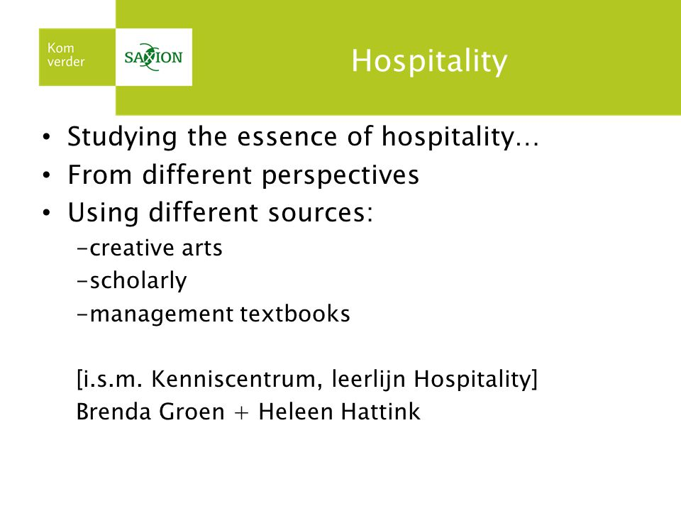 Hospitality Studying the essence of hospitality… From different perspectives Using different sources: -creative arts -scholarly -management textbooks [i.s.m.