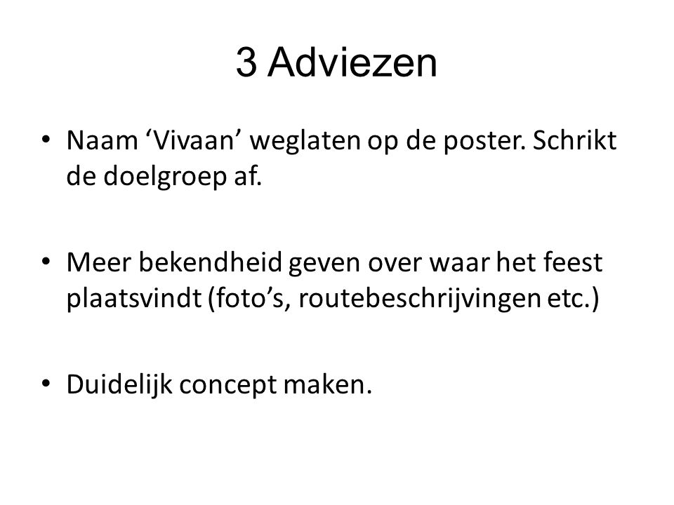 3 Adviezen Naam 'Vivaan' weglaten op de poster. Schrikt de doelgroep af. Meer bekendheid geven over waar het feest plaatsvindt (foto's, routebeschrijv