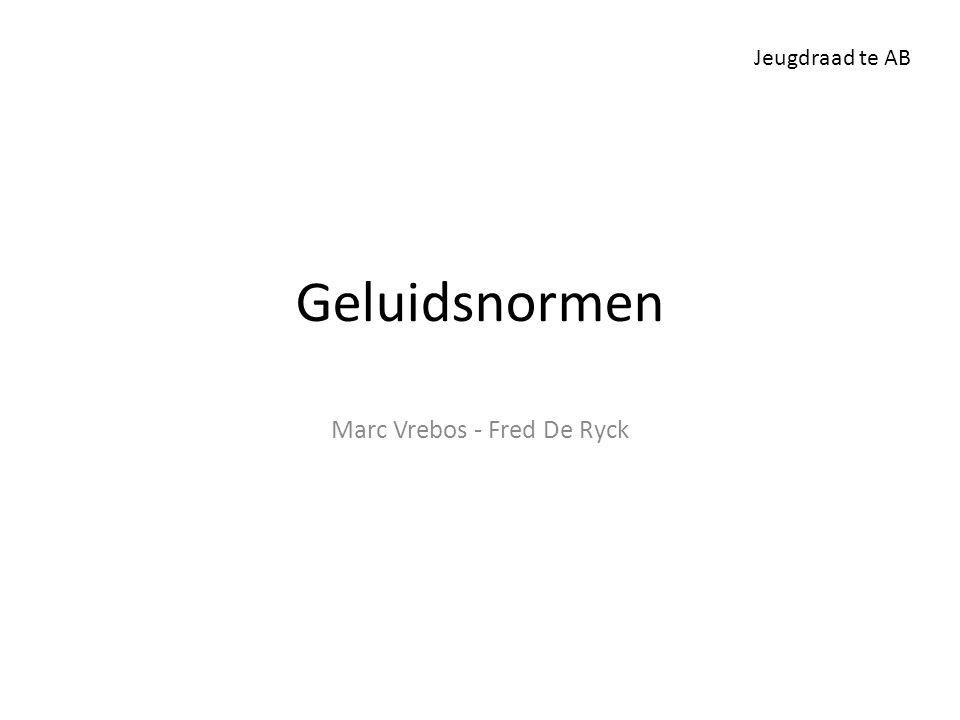 Geluidsnormen Marc Vrebos - Fred De Ryck Jeugdraad te AB
