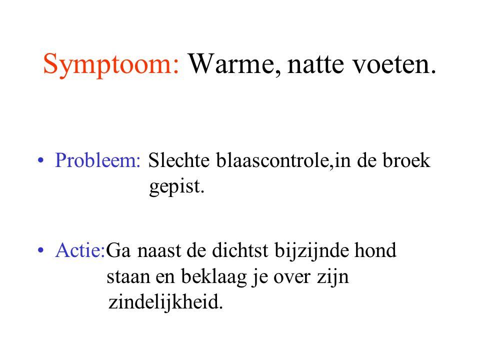 Symptoom: Warme, natte voeten.Probleem: Slechte blaascontrole,in de broek gepist.