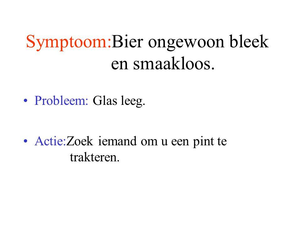 Symptoom:Bier ongewoon bleek en smaakloos.Probleem: Glas leeg.