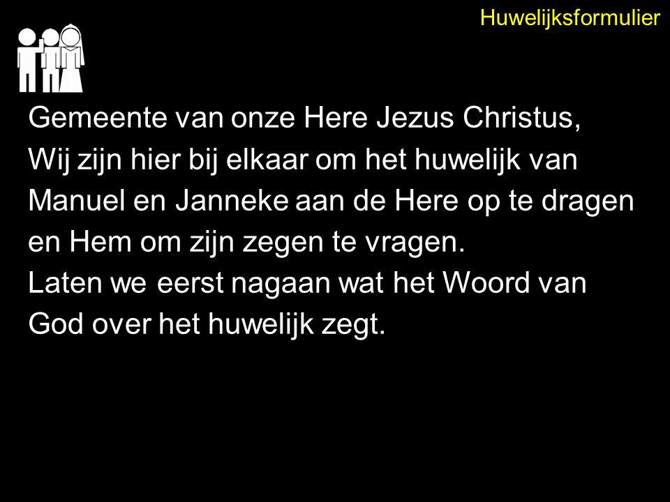Huwelijksformulier Gemeente van onze Here Jezus Christus, Wij zijn hier bij elkaar om het huwelijk van Manuel en Janneke aan de Here op te dragen en H