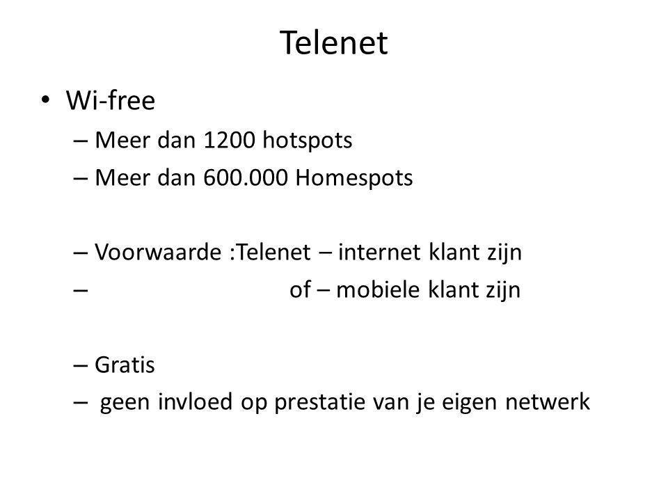 Telenet Wi-free – Meer dan 1200 hotspots – Meer dan 600.000 Homespots – Voorwaarde :Telenet – internet klant zijn – of – mobiele klant zijn – Gratis – geen invloed op prestatie van je eigen netwerk