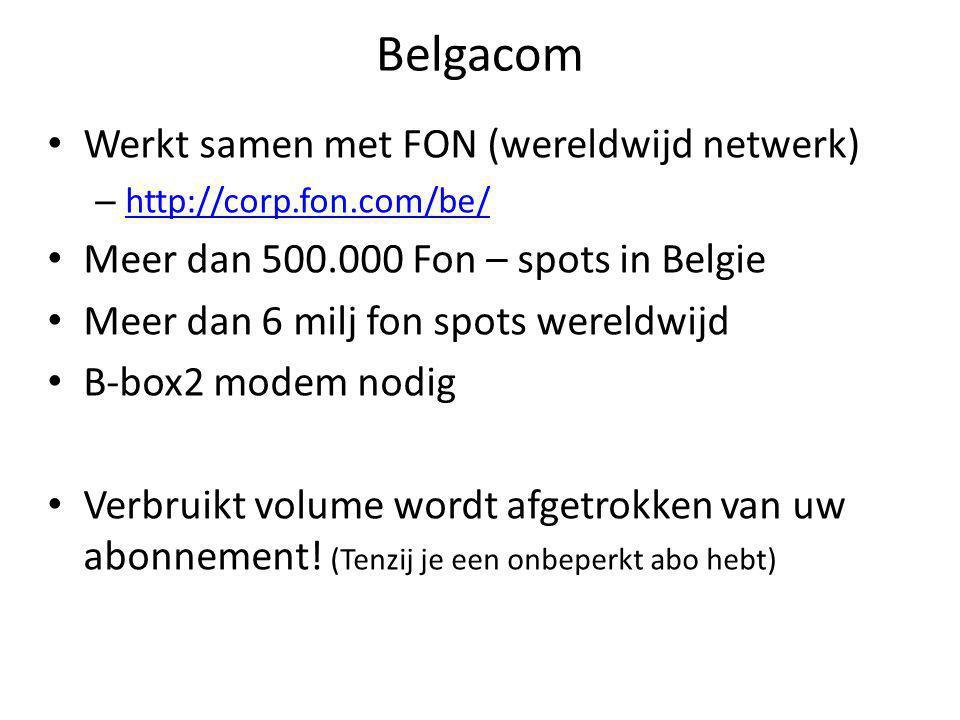 Belgacom Werkt samen met FON (wereldwijd netwerk) – http://corp.fon.com/be/ http://corp.fon.com/be/ Meer dan 500.000 Fon – spots in Belgie Meer dan 6 milj fon spots wereldwijd B-box2 modem nodig Verbruikt volume wordt afgetrokken van uw abonnement.