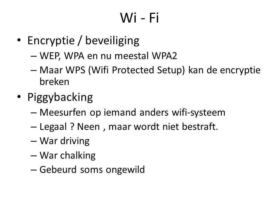 Wi - Fi Encryptie / beveiliging – WEP, WPA en nu meestal WPA2 – Maar WPS (Wifi Protected Setup) kan de encryptie breken Piggybacking – Meesurfen op iemand anders wifi-systeem – Legaal .