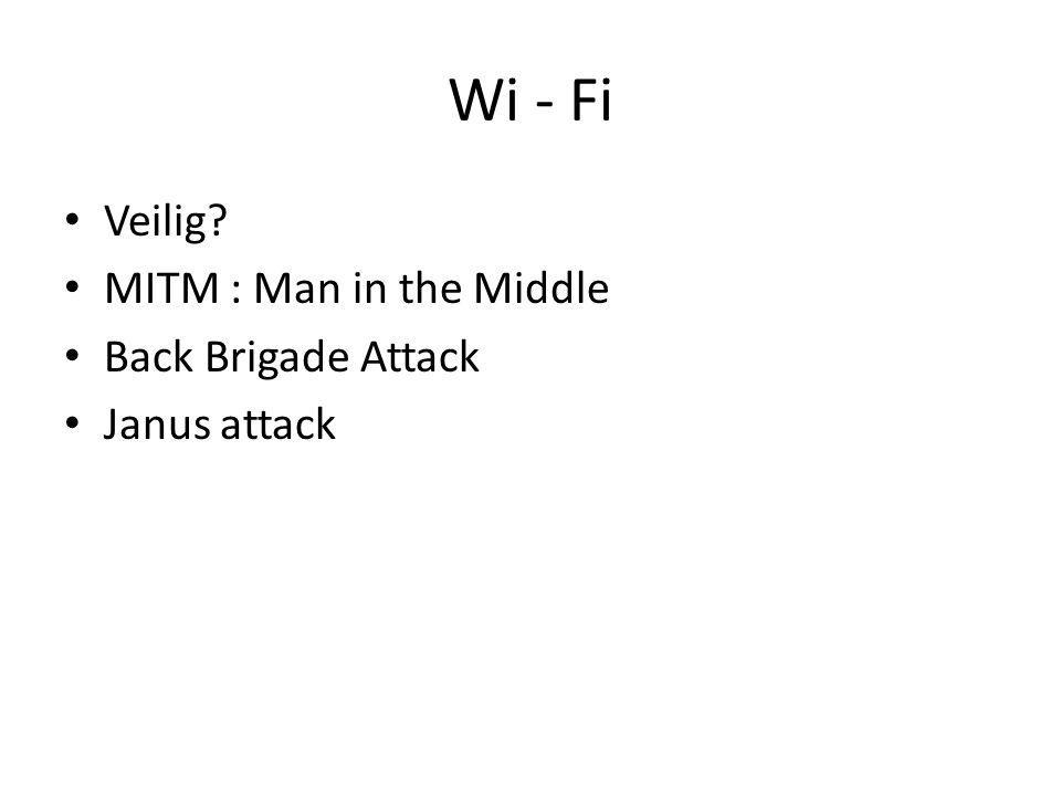 Wi - Fi Veilig? MITM : Man in the Middle Back Brigade Attack Janus attack