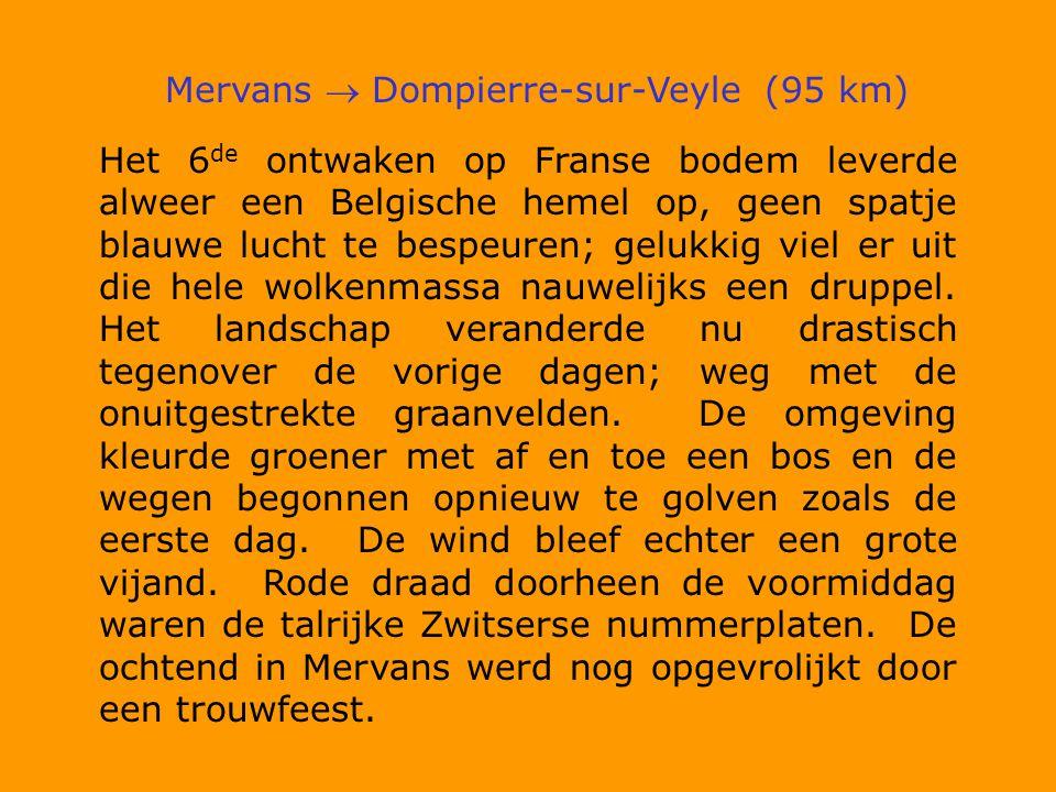 Mervans  Dompierre-sur-Veyle (95 km) Het 6 de ontwaken op Franse bodem leverde alweer een Belgische hemel op, geen spatje blauwe lucht te bespeuren; gelukkig viel er uit die hele wolkenmassa nauwelijks een druppel.