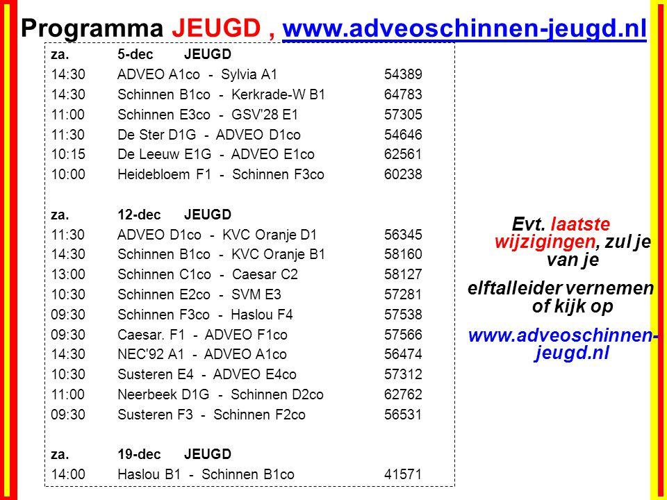 Programma JEUGD, www.adveoschinnen-jeugd.nl za.5-decJEUGD 14:30ADVEO A1co - Sylvia A154389 14:30Schinnen B1co - Kerkrade-W B164783 11:00Schinnen E3co