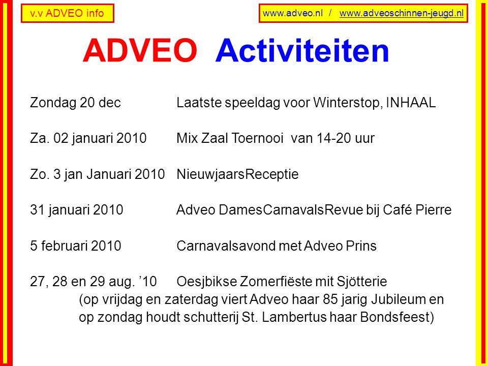 v.v ADVEO info www.adveo.nl / www.adveoschinnen-jeugd.nl Zondag 20 decLaatste speeldag voor Winterstop, INHAAL Za. 02 januari 2010 Mix Zaal Toernooi v