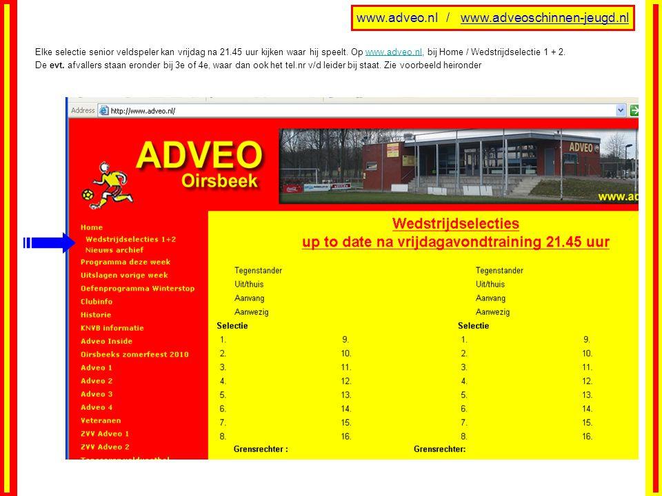 www.adveo.nl / www.adveoschinnen-jeugd.nl Elke selectie senior veldspeler kan vrijdag na 21.45 uur kijken waar hij speelt. Op www.adveo.nl, bij Home /