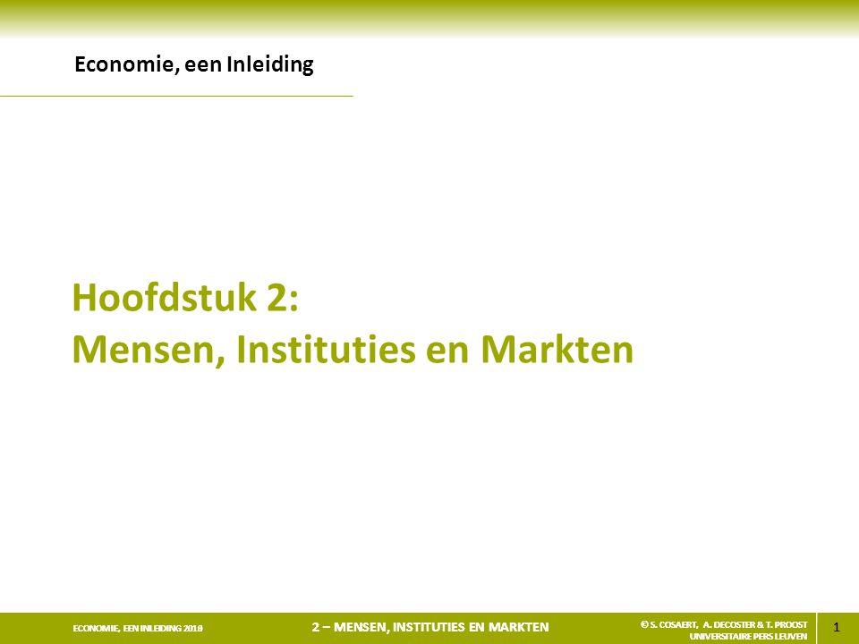 1 ECONOMIE, EEN INLEIDING 2013 2 – MENSEN, INSTITUTIES EN MARKTEN © S. COSAERT, A. DECOSTER & T. PROOST UNIVERSITAIRE PERS LEUVEN 1 ECONOMIE, EEN INLE