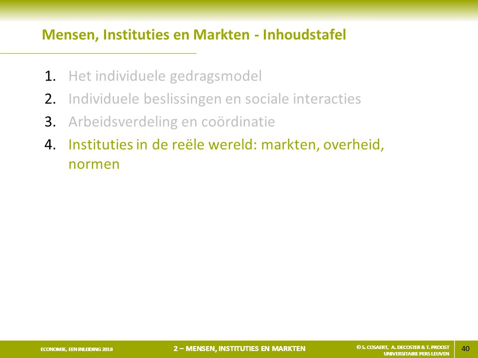 40 ECONOMIE, EEN INLEIDING 2013 2 – MENSEN, INSTITUTIES EN MARKTEN © S. COSAERT, A. DECOSTER & T. PROOST UNIVERSITAIRE PERS LEUVEN 40 ECONOMIE, EEN IN
