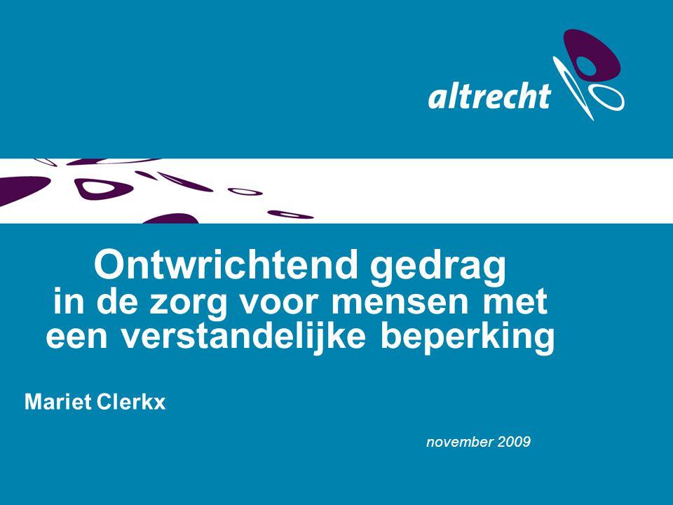 november 2009 Ontwrichtend gedrag in de zorg voor mensen met een verstandelijke beperking Mariet Clerkx