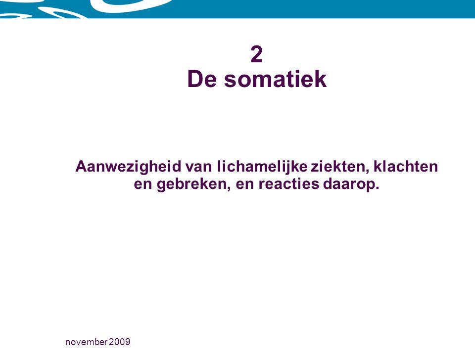 november 2009 2 De somatiek Aanwezigheid van lichamelijke ziekten, klachten en gebreken, en reacties daarop.