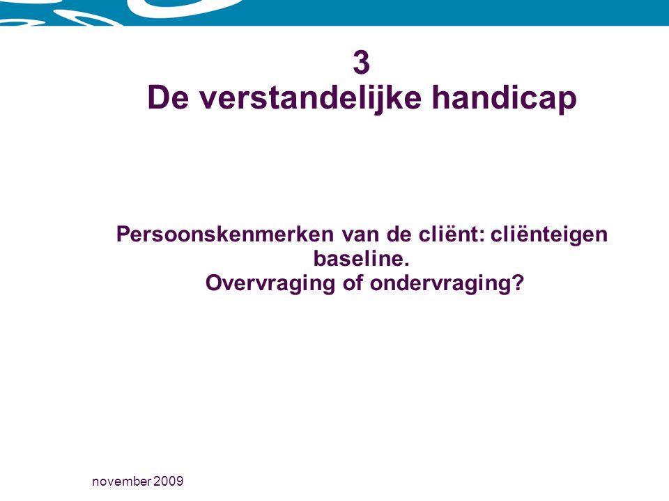 november 2009 3 De verstandelijke handicap Persoonskenmerken van de cliënt: cliënteigen baseline.